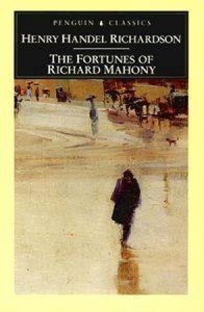 Penguin Classics: The Fortunes Of Richard Mahony by Henry Handel Richardson