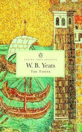 Penguin Classics: The Tower by W B Yeats