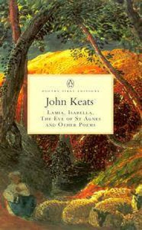 Penguin Classics: Lamia, Isabella, the Eve of St Agnes & Other Poems by John Keats