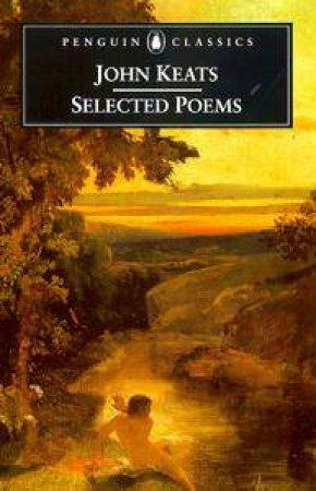Penguin Classics: John Keats: Selected Poems by John Keats