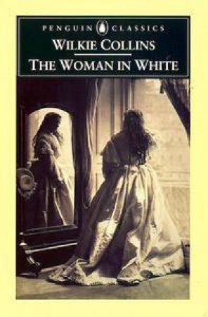 Penguin Classics: The Woman In White by Wilkie Collins