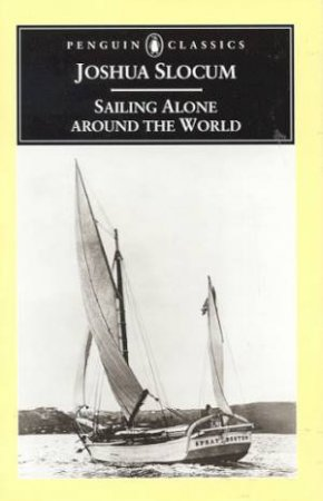 Penguin Classics: Sailing Alone Around The World by Joshua Slocum