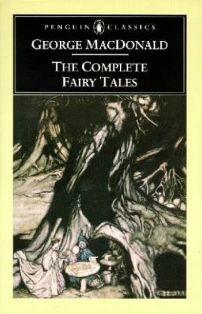 Penguin Classics: The Complete Fairy Tales by George Macdonald