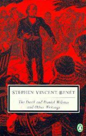Penguin Classics: The Devil & Daniel Webster & Other Writings by Stephen Vincent Benet