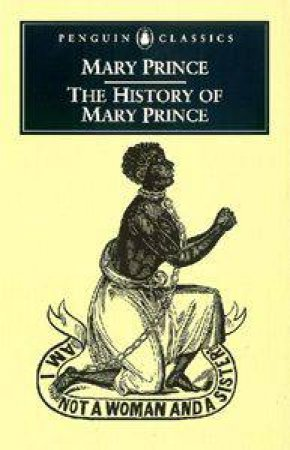 Penguin Classics: The History Of Mary Prince by Mary Prince