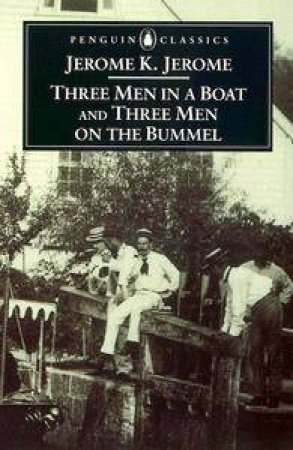 Penguin Classics: Three Men In A Boat & Three Men On The Bummel by Jerome K Jerome