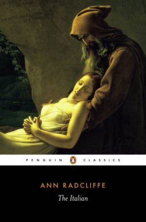 Penguin Classics: The Italian: The Confessional Of The Black Penitents by Ann Radcliffe