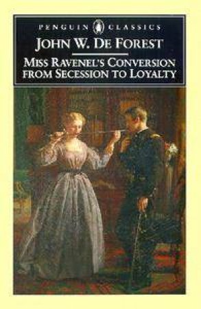 Penguin Classics: Miss Ravenel's Conversion From Secession To Loyalty by John W De Forest