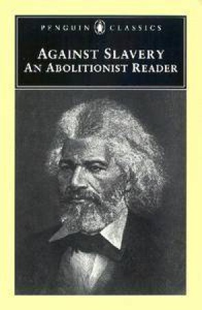 Penguin Classics: Against Slavery: An Abolitionist Reader by Mason Lowance