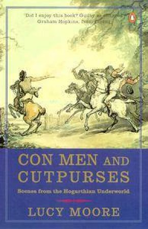 Con Men And Cutpurses: Scenes From The Hogarthian Underworld by Lucy Moore