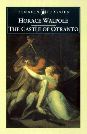 Penguin Classics: The Castle Of Otranto by Horace Walpole