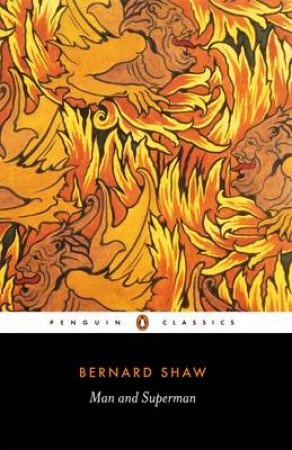 Penguin Classics: Man And Superman by George Bernard Shaw