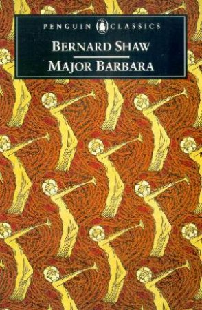Penguin Classics: Major Barbara by George Bernard Shaw
