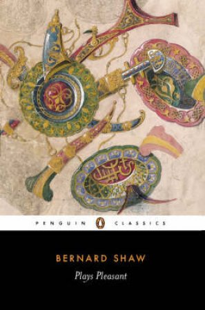 Penguin Classics: Plays Pleasant by George Bernard Shaw