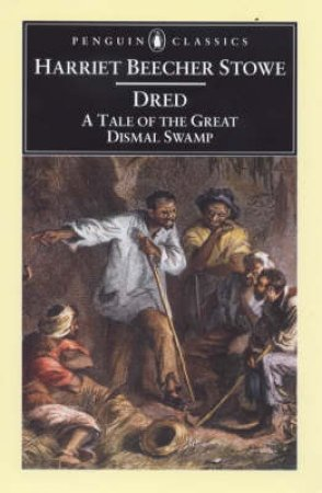 Penguin Classics: Dred: A Tale Of The Great Dismal Swamp by Harriet Beecher Stowe