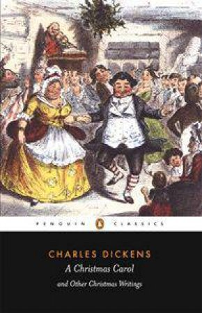 Penguin Classics: A Christmas Carol And Other Christmas Writings by Charles Dickens