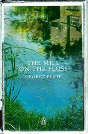 Penguin Summer Classics: The Mill On The Floss by George Eliot