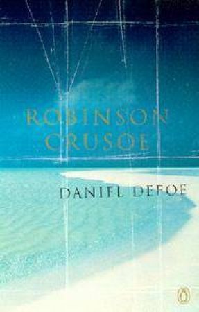 Penguin Summer Classics: The Life & Adventures Of Robinson Crusoe by Daniel Defoe