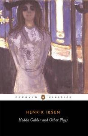 Penguin Classics: Hedda Gabler & Other Plays by Henrik Ibsen