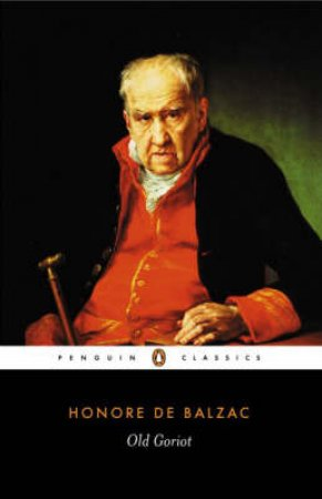 Penguin Classics: Old Goriot by Honore Balzac