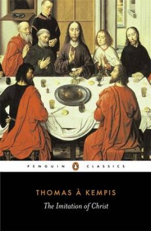 Penguin Classics: The Imitation of Christ by Thomas A Kempis