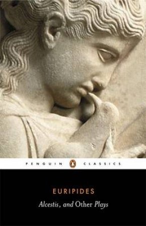 Penguin Classics: Three Plays: Alcestis: Hippolytus: Iphigenia in Tauris by Euripides
