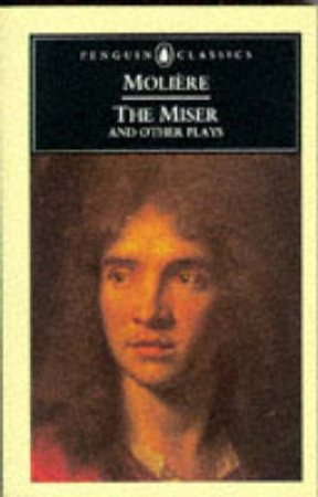 Penguin Classics: The Miser & Other Plays by Jean B Moliere