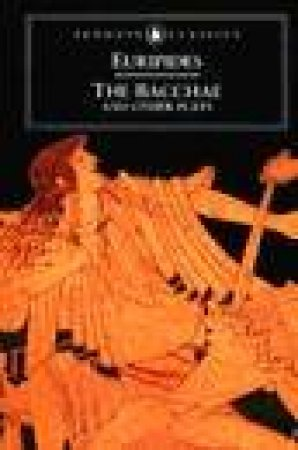 Penguin Classics: The Bacchae & Other Plays by Euripides