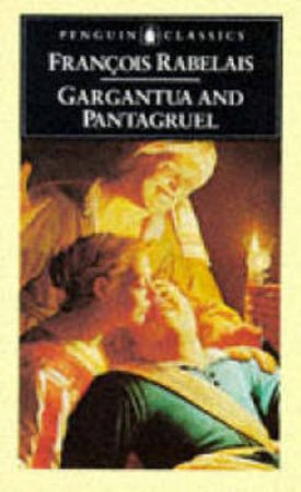Penguin Classics: Histories Of Gargantua & Pantagruel by Francois Rabelais