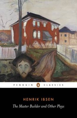 Penguin Classics: Rosmersholm: The Master Builder: Little Eyolf: John Gabriel Borkman by Henrik Ibsen