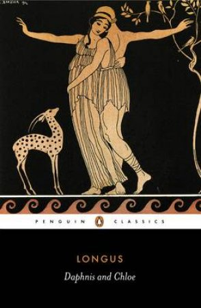 Penguin Classics: Daphnis & Chloe by Longus
