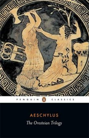 Penguin Classics: The Oresteian Trilogy by Aeschylus