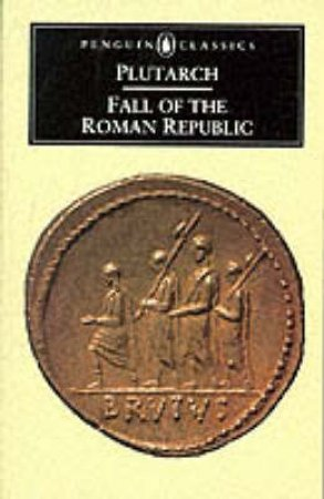 Penguin Classics: Fall of the Roman Republic: Six Lives by Plutarch