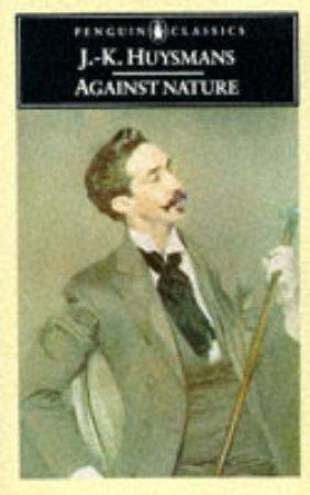 Penguin Classics: Against Nature by Joris-Karl Huysmans
