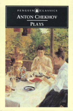 Penguin Classics: Plays by Anton Chekhov