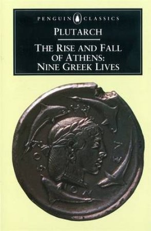 Penguin Classics: The Rise & Fall Of Athens by Plutarch