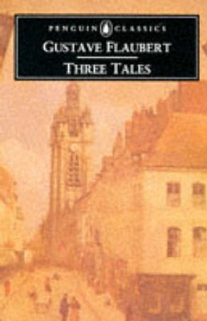 Penguin Classics: Three Tales by Gustave Flaubert
