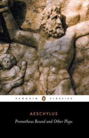 Penguin Classics: Prometheus Bound & Other Plays by Aeschylus