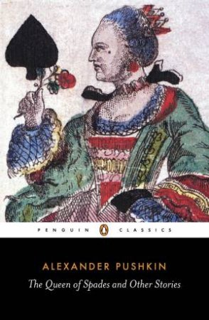 Penguin Classics: The Queen Of Spades And Other Stories by Alexander Pushkin