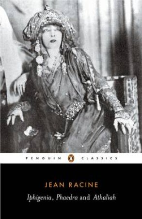 Penguin Classics: Iphigenia/Phaedra/Athaliah by Jean Racine