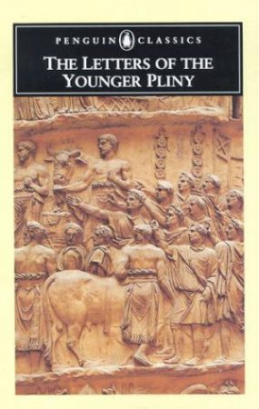 Penguin Classics: The Letters Of The Younger Pliny by Betty Radice