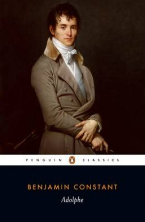 Penguin Classics: Adolphe by Benjamin Constant