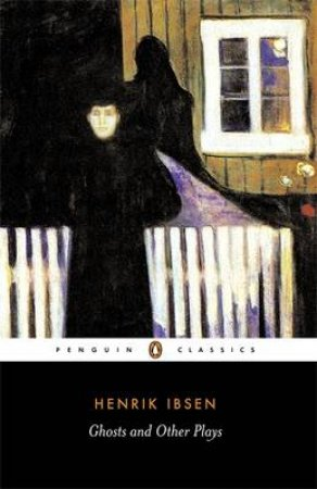 Penguin Classics: Ghosts: A Public Enemy: When We Dead Wake by Henrik Ibsen