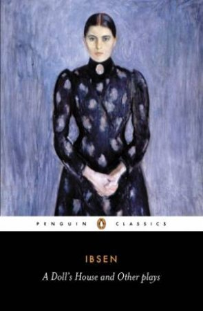 Penguin Classics: A Doll's House/The League Of Youth/The Lady From The Sea by Henrik Ibsen