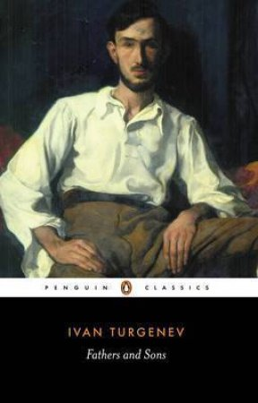 Penguin Classics: Fathers And Sons by Ivan Turgenev