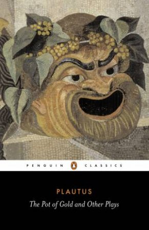 Penguin Classics: The Pot of Gold & Other Plays by Plautus