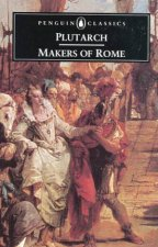 Penguin Classics: Makers Of Rome by Plutarch
