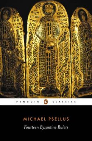 Penguin Classics: Fourteen Byzantine Rulers by Michael Psellus