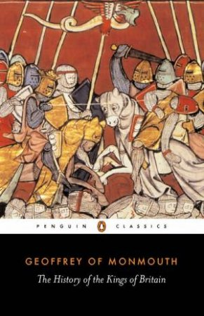 Penguin Classics: A History of the Kings of Britain
