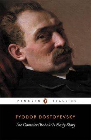 Penguin Classics: The Gambler; Bobok; a Nasty Story by Fyodor Dostoyevsky